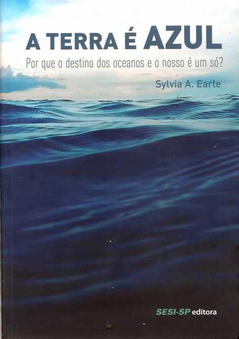 Um clássico do ambientalismo mundial publicado originalmente em 2009, A Terra é azul é lançado no Brasil pela Sesi-SP Editora.