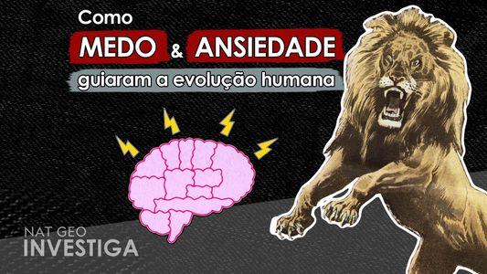 Como ansiedade e medo guiaram a evolução humana