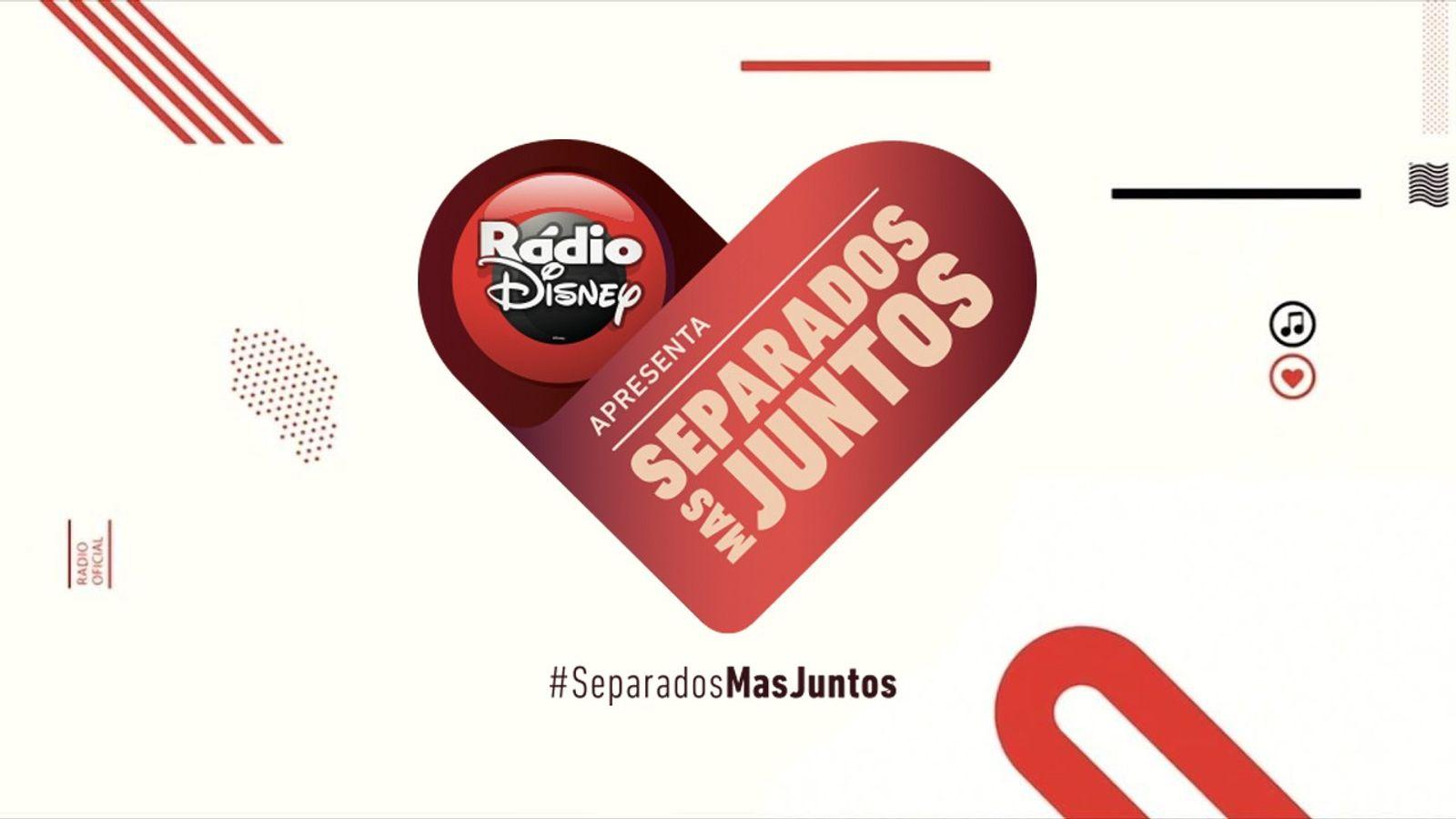 Radio DIsney Apresenta: #SeparadosMasJuntos